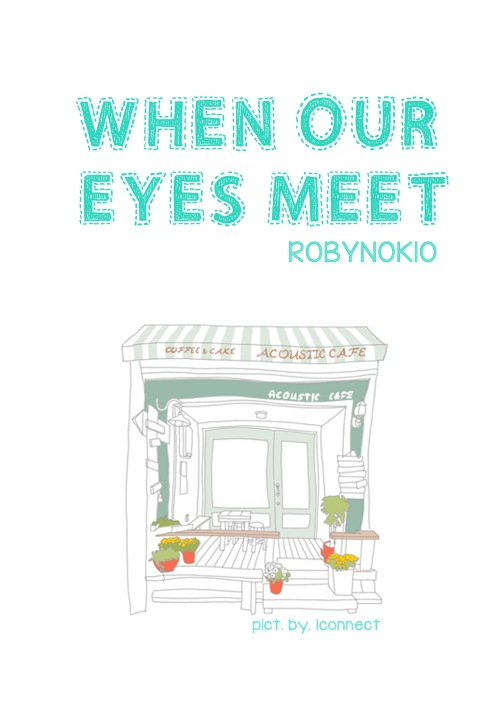 WHEN OUR EYES MEET